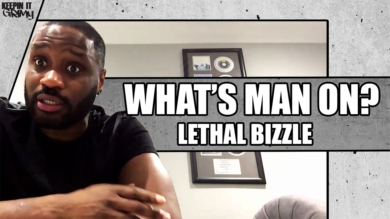 What's Man On? with Lethal Bizzle